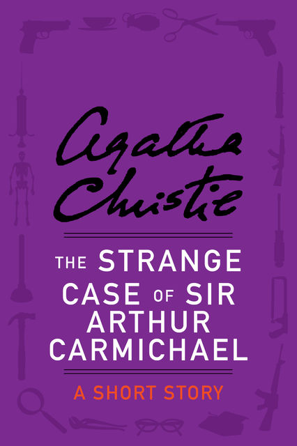 The Strange Case of Sir Arthur Carmichael, Agatha Christie