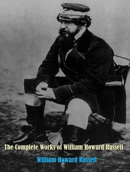 The Complete Works of Sir William Howard Russell, William Russell