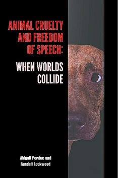Animal Cruelty and Freedom of Speech, Abigail Perdue, Randall Lockwood