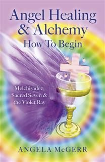 Angel Healing & Alchemy – How To Begin, Angela McGerr