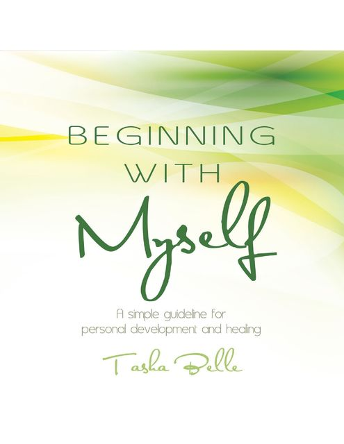 Beginning With Myself: A Simple Guideline for Personal Development and Healing, Tasha Belle