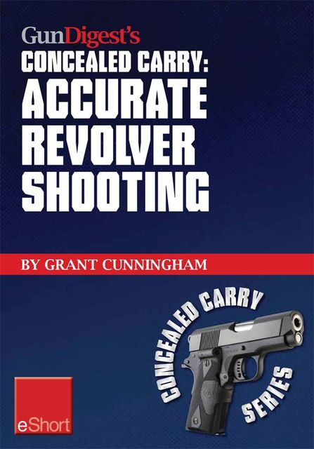 Gun Digest's Accurate Revolver Shooting Concealed Carry eShort, Grant Cunningham