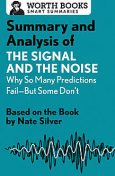 Summary and Analysis of The Signal and the Noise: Why So Many Predictions Fail—but Some Don't, Worth Books