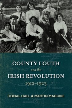 County Louth and the Irish Revolution, Donal Hall, Martin Maguire