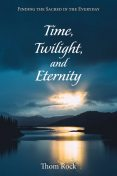 Time, Twilight, and Eternity, Thom Rock