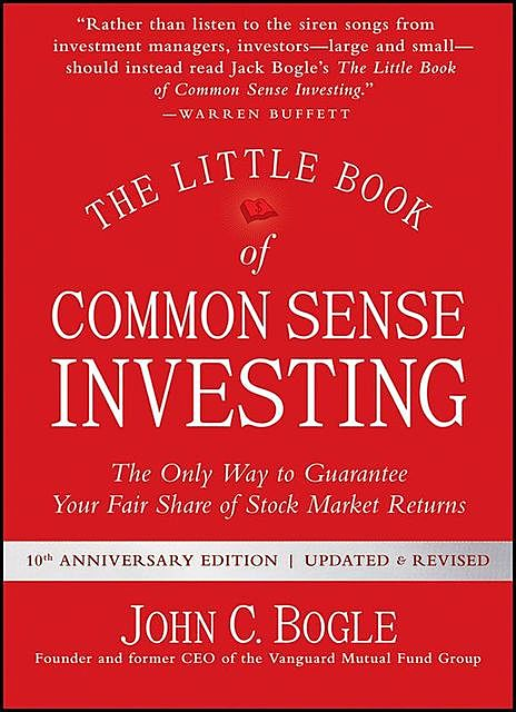 The Little Book of Common Sense Investing: The Only Way to Guarantee Your Fair Share of Stock Market Returns, John C.Bogle