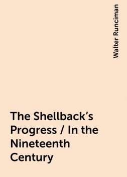 The Shellback's Progress / In the Nineteenth Century, Walter Runciman