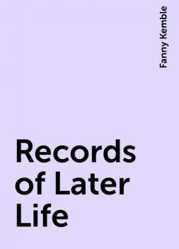 Records of Later Life, Fanny Kemble