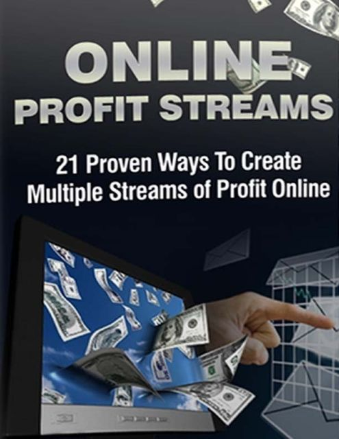 Online Profit Streams – 21 Proven Ways to Multiple Streams of Profit Online, Lucifer Heart