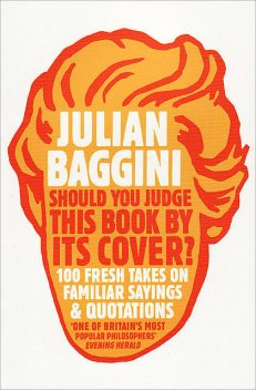 Should You Judge This Book By Its Cover, Julian Baggini