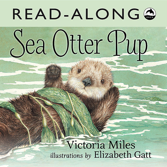 Sea Otter Pup Read-Along, Victoria Miles