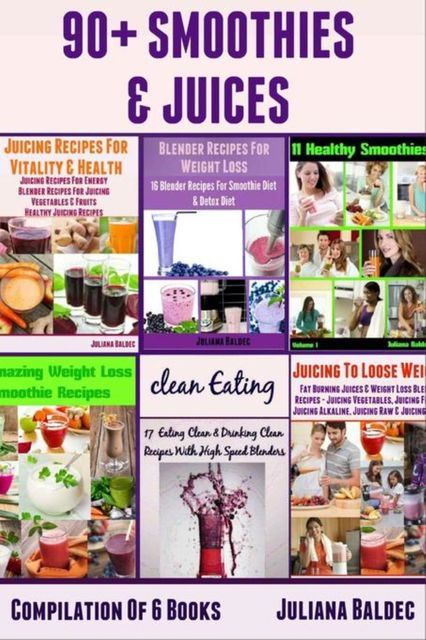 90+ Smoothies & Juices: Compilation Of 6 Blender Recipes Books, Juliana Baldec