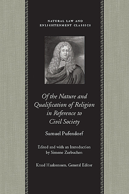 Of the Nature and Qualification of Religion in Reference to Civil Society, Samuel Pufendorf