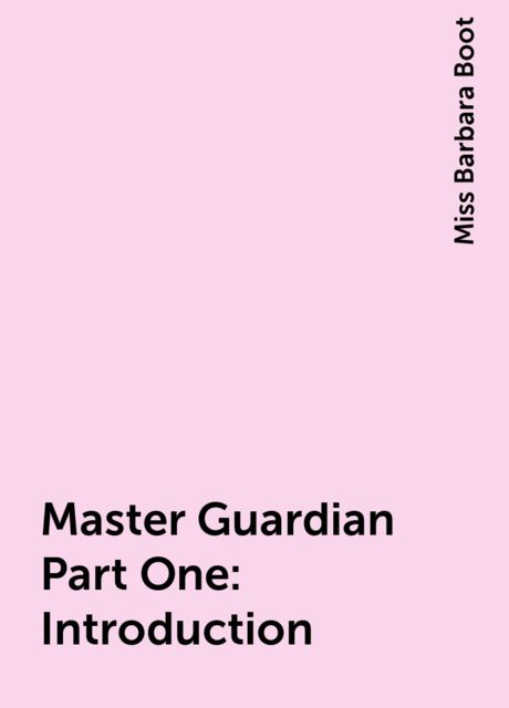 Master Guardian Part One: Introduction, Miss Barbara Boot
