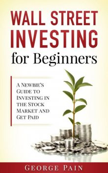 Wall Street Investing and Finance for Beginners, George Pain