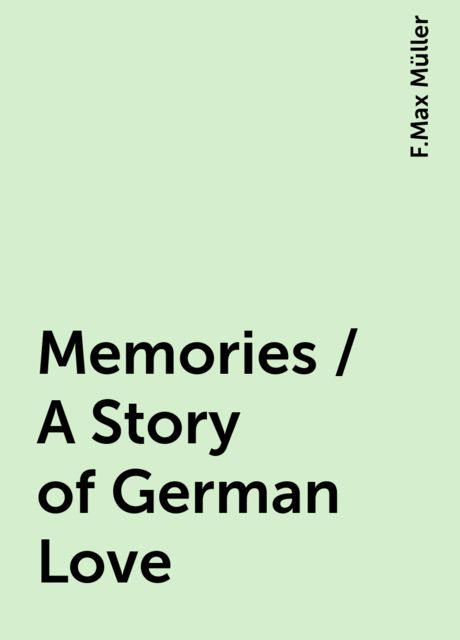 Memories / A Story of German Love, F.Max Müller