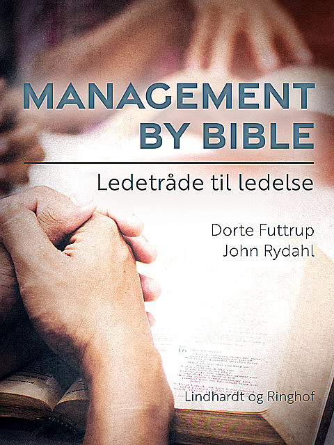 Management by Bible. Ledetråde til ledelse, Dorte Futtrup, John Rydahl