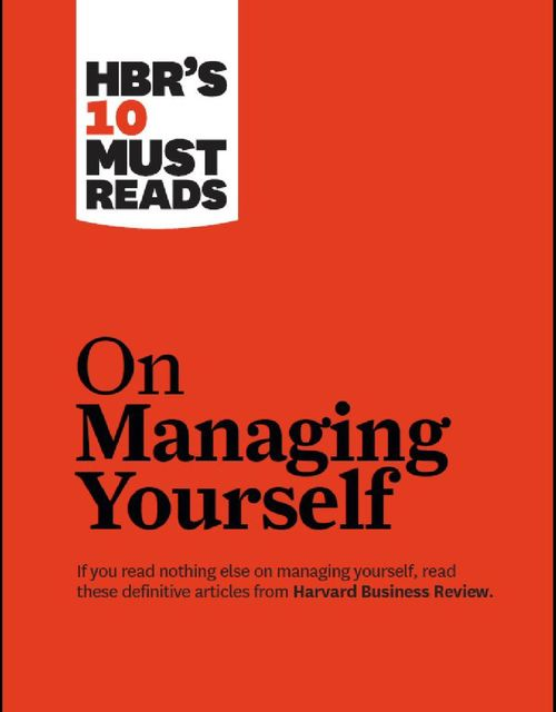 HBR 39 s 10 Must Reads on Managing Yourself Kla,