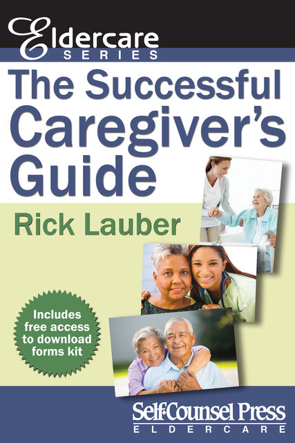 The Successful Caregiver's Guide, Rick Lauber
