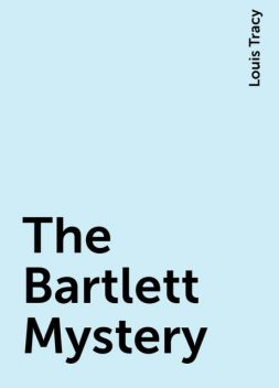 The Bartlett Mystery, Louis Tracy