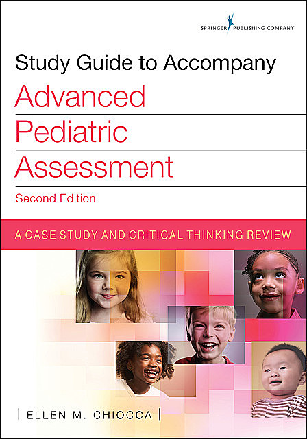 Study Guide to Accompany Advanced Pediatric Assessment, Second Edition, CPNP, Ellen M. Chiocca, RNC-NIC