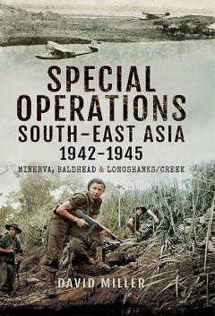 Special Operations South-East Asia 1942–1945, David Miller