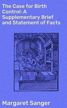 The Case for Birth Control: A Supplementary Brief and Statement of Facts, Margaret Sanger