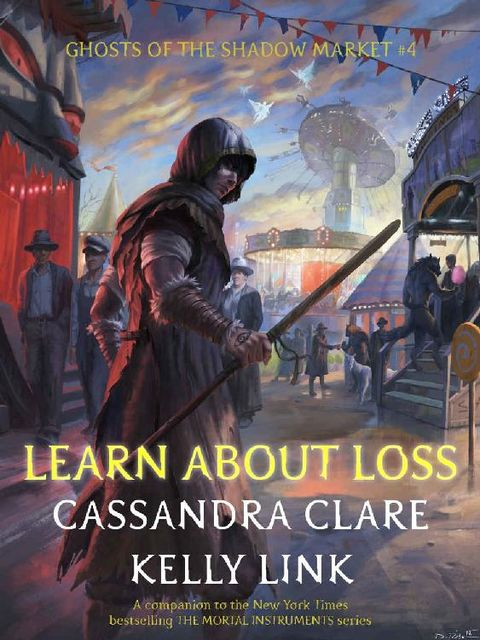 Learn About Loss (Ghosts of the Shadow Market Book 4), Kelly Link, Cassandra Clare