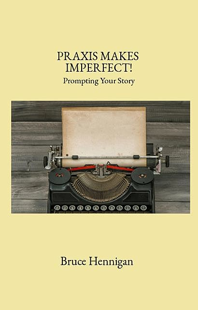 Praxis Makes Imperfect, Bruce Hennigan