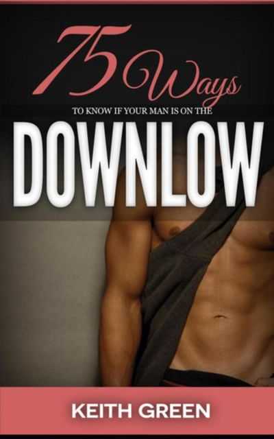 75 Ways to tell if your Man is on the Down Low, Keith Green