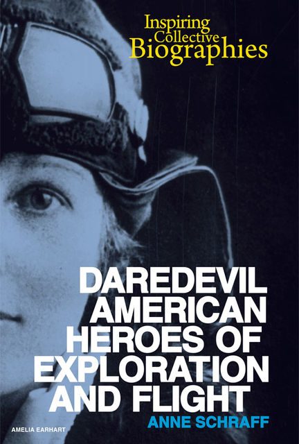 Daredevil American Heroes of Exploration and Flight, Anne Schraff