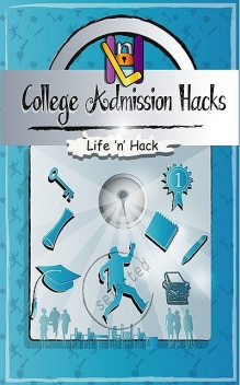 College Admission Hacks, Life 'n' Hack