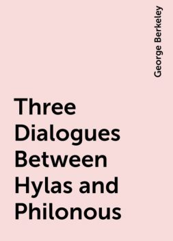 Three Dialogues Between Hylas and Philonous, George Berkeley