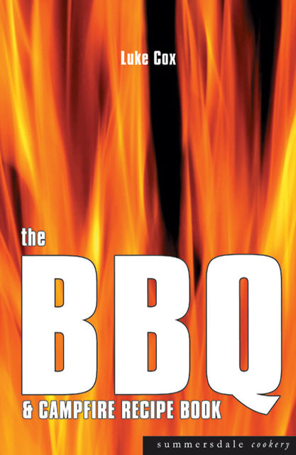 The BBQ and Campfire Recipe Book, Luke Cox