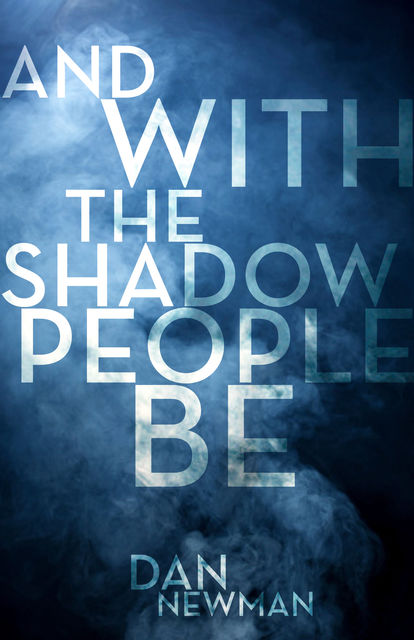 And With the Shadow People Be, Dan Newman
