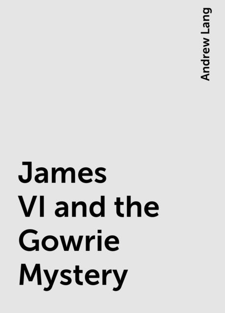 James VI and the Gowrie Mystery, Andrew Lang