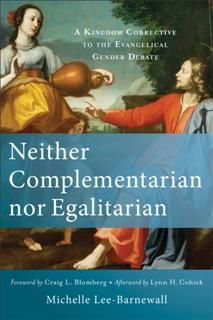 Neither Complementarian nor Egalitarian, Michelle Lee-Barnewall