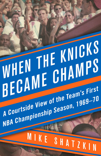 When the Knicks Became Champs, Mike Shatzkin