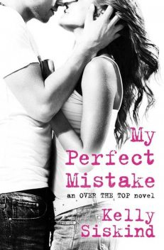 My Perfect Mistake (Over the Top Book 1), Kelly Siskind