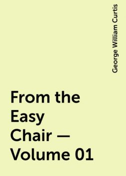 From the Easy Chair — Volume 01, George William Curtis