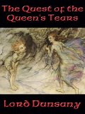 The Quest of the Queen's Tears, Lord Dunsany