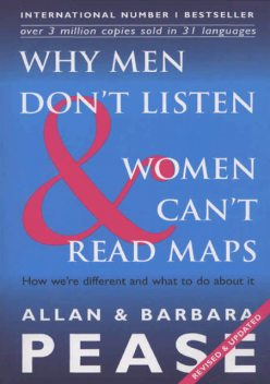 Why Men Don't Listen & Women Can't Read Maps: How We're Different and What to Do About It, Allan Pease, Pease Barbara