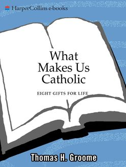 What Makes Us Catholic, Thomas H. Groome