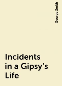 Incidents in a Gipsy's Life, George Smith