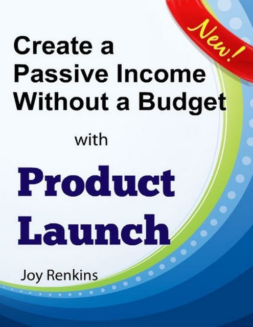 Create a Passive Income Without a Budget with Product Launch, Joy Renkins
