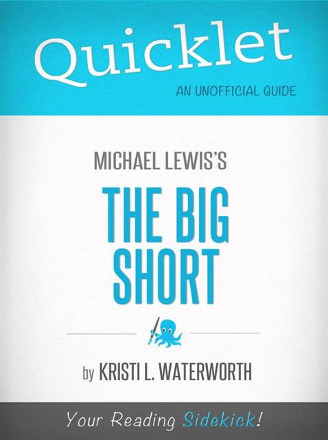 Quicklet on Michael Lewis' The Big Short (CliffNotes-like Book Notes), Kristi L.Waterworth
