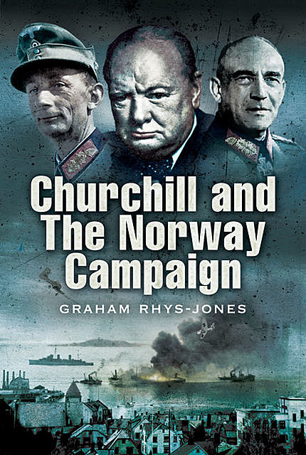 Churchill and the Norway Campaign, 1940, Graham Rhys-Jones