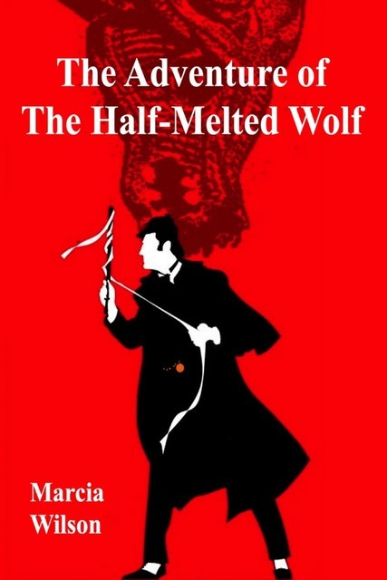 The Adventure of the Half-Melted Wolf, Marcia Wilson