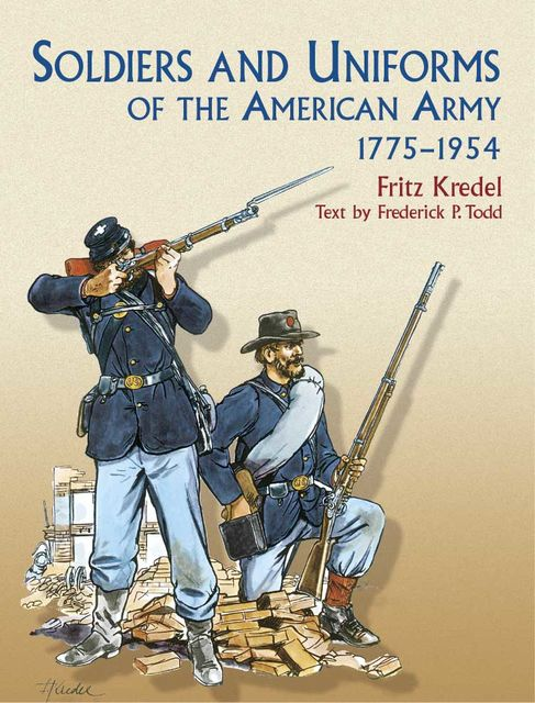Soldiers and Uniforms of the American Army, 1775–1954, Frederick P.Todd
