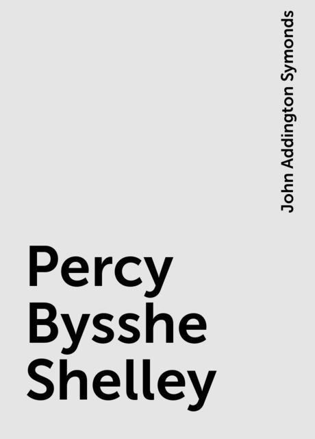 Percy Bysshe Shelley, John Addington Symonds
